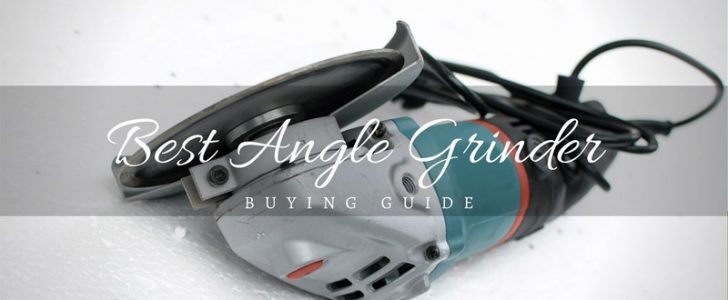 Your Buying Guide 2017 for the Best Angle Grinder Around